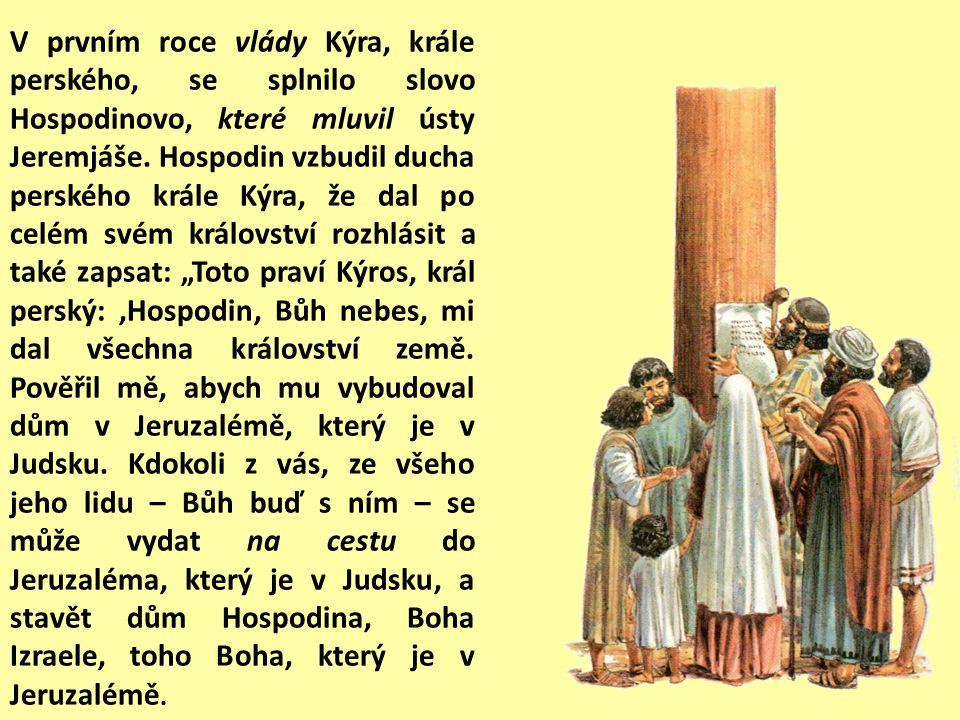 V prvním roce vlády Kýra, krále perského, se splnilo slovo Hospodinovo, které mluvil ústy Jeremjáše.
