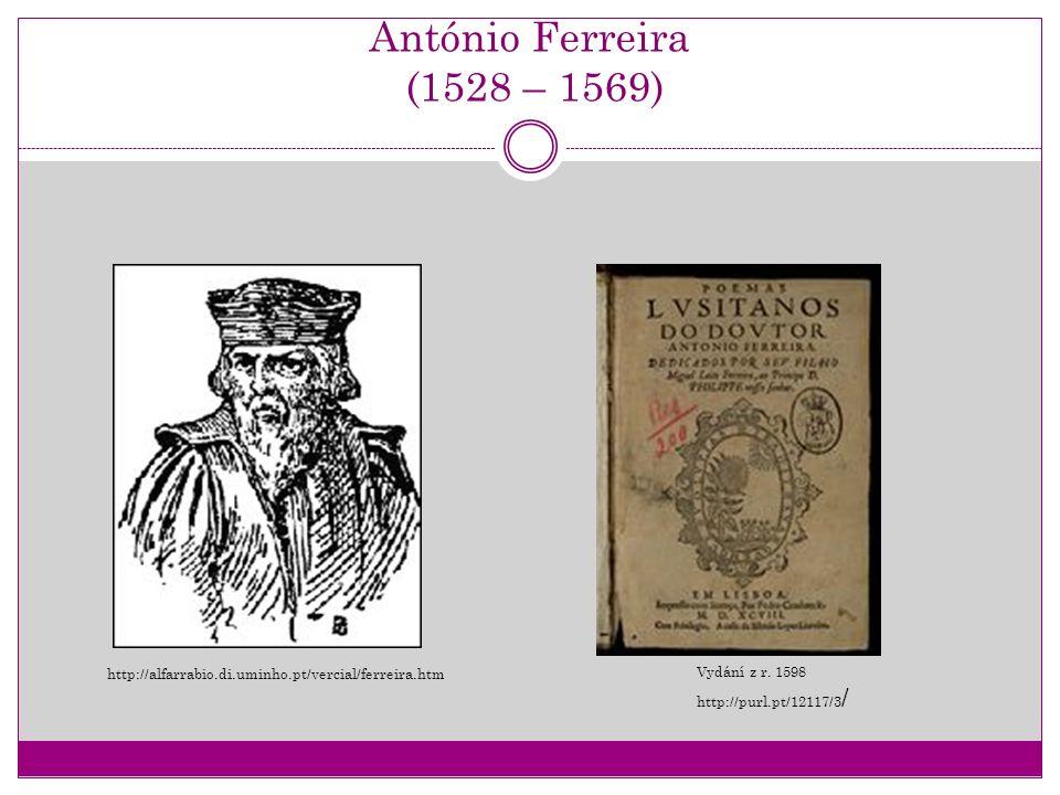 António Ferreira (1528 – 1569) Vydání z r. 1598 http://purl.pt/12117/3 / http://alfarrabio.di.uminho.pt/vercial/ferreira.htm