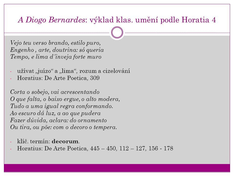 A Diogo Bernardes : výklad klas. umění podle Horatia 4 Vejo teu verso brando, estilo puro, Engenho, arte, doutrina: só queria Tempo, e lima d´inveja f