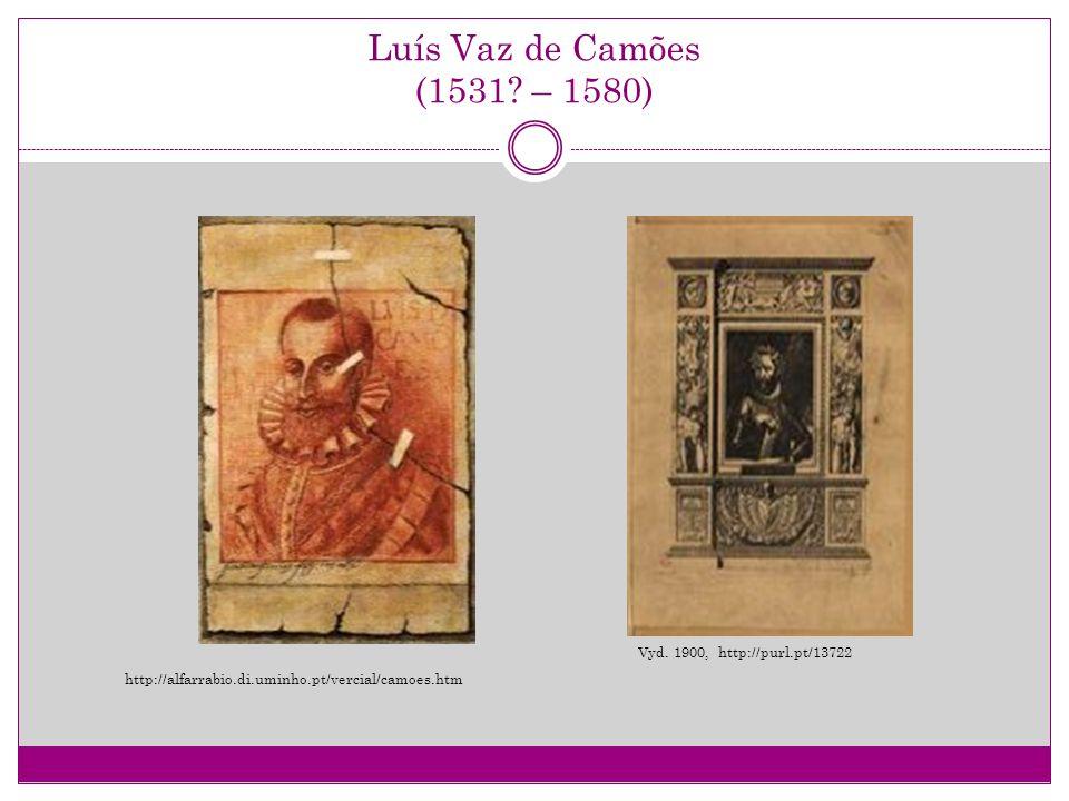 Luís Vaz de Camões (1531? – 1580) Vyd. 1900, http://purl.pt/13722 http://alfarrabio.di.uminho.pt/vercial/camoes.htm