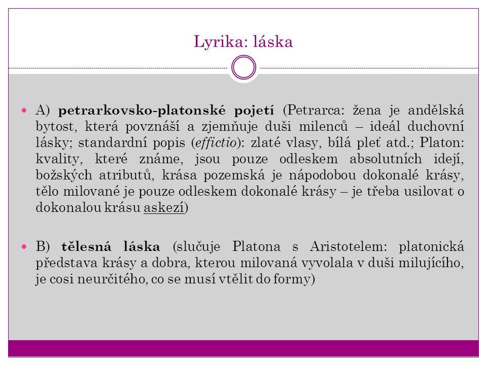 Lyrika: láska A) petrarkovsko-platonské pojetí (Petrarca: žena je andělská bytost, která povznáší a zjemňuje duši milenců – ideál duchovní lásky; stan