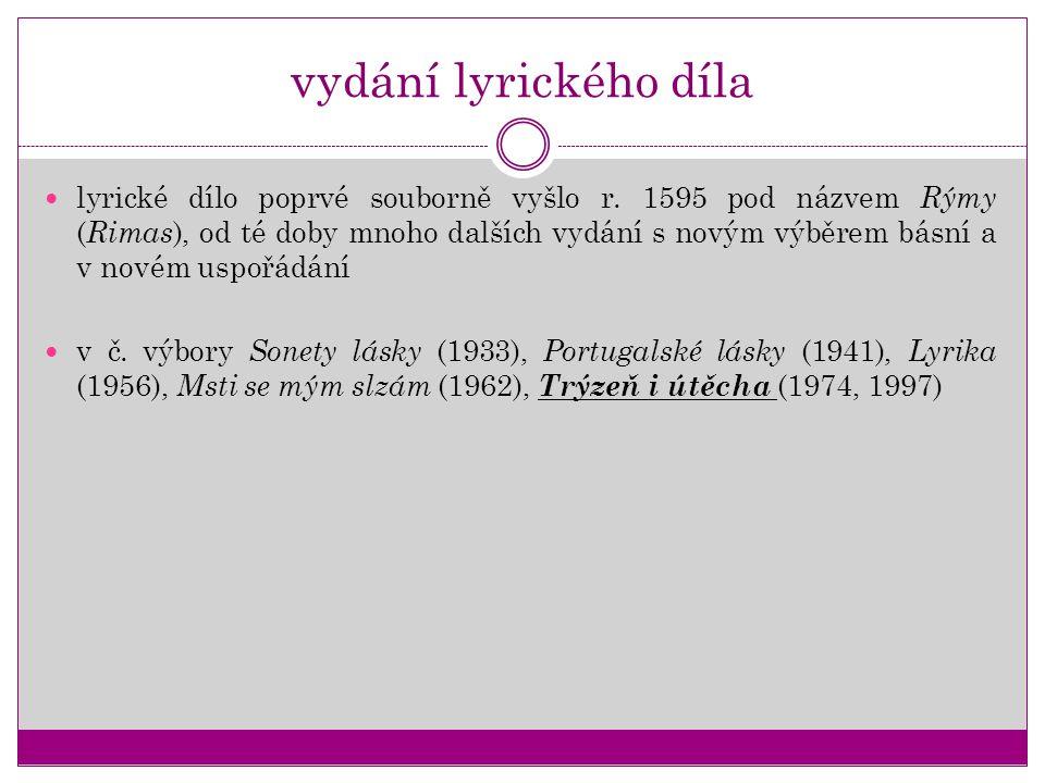 vydání lyrického díla lyrické dílo poprvé souborně vyšlo r. 1595 pod názvem Rýmy ( Rimas ), od té doby mnoho dalších vydání s novým výběrem básní a v