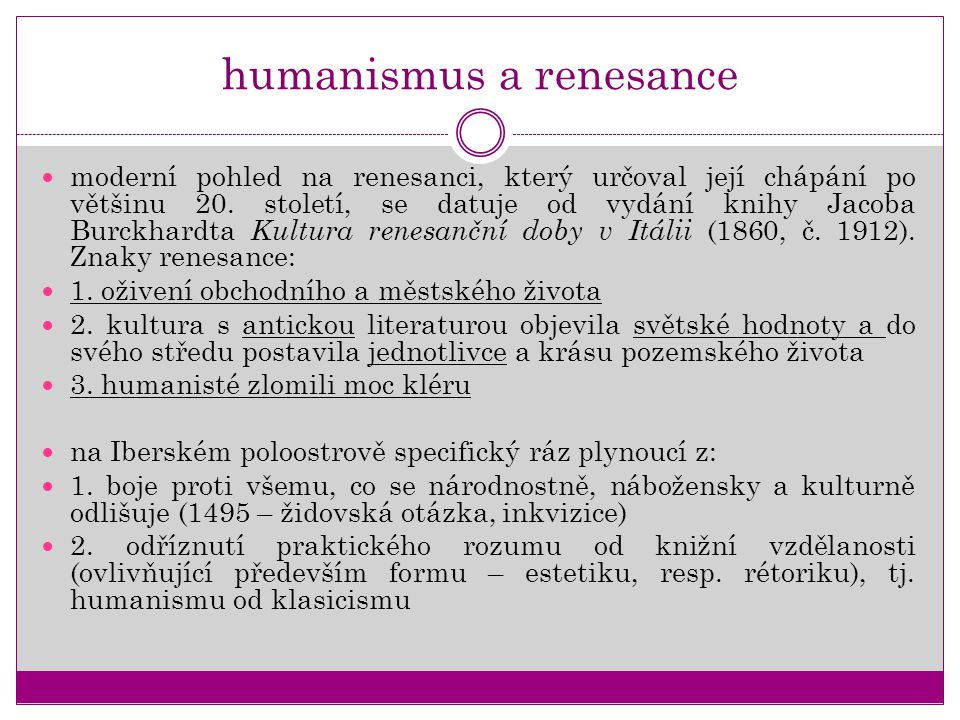 humanismus a renesance moderní pohled na renesanci, který určoval její chápání po většinu 20. století, se datuje od vydání knihy Jacoba Burckhardta Ku