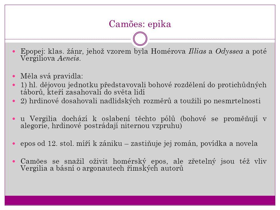 Camões: epika Epopej: klas. žánr, jehož vzorem byla Homérova Illias a Odyssea a poté Vergiliova Aeneis. Měla svá pravidla: 1) hl. dějovou jednotku pře