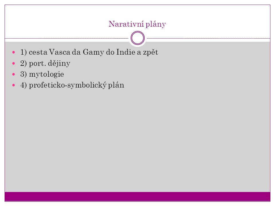 Narativní plány 1) cesta Vasca da Gamy do Indie a zpět 2) port. dějiny 3) mytologie 4) profeticko-symbolický plán