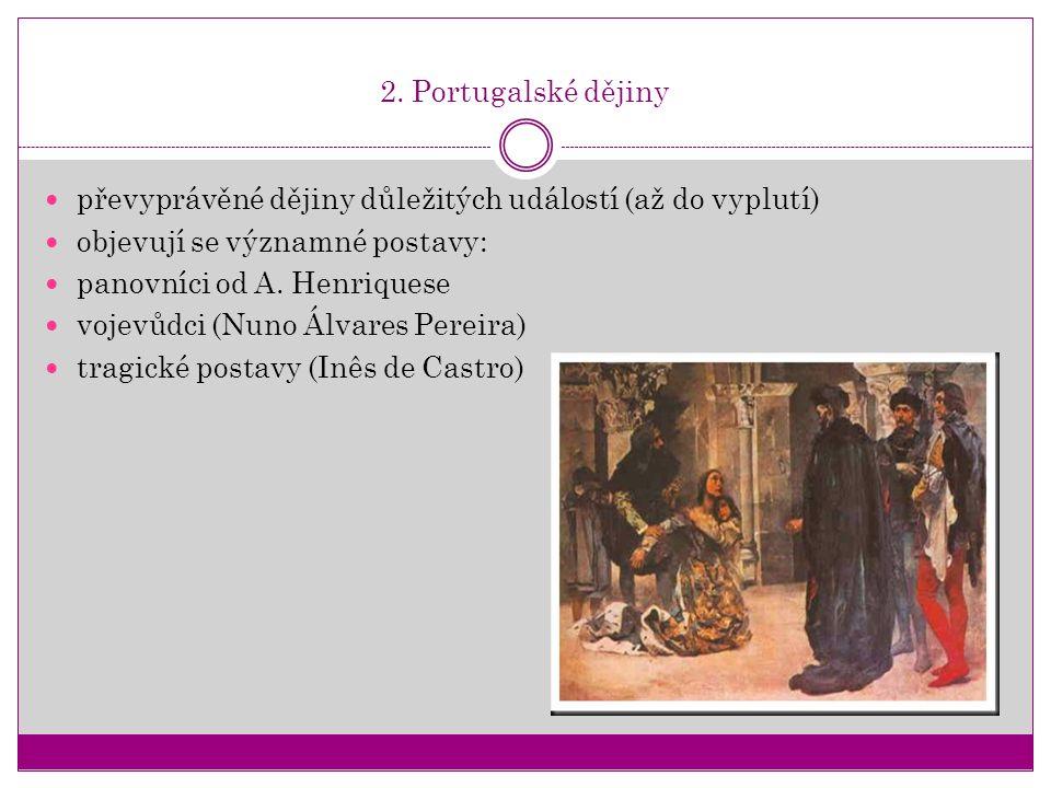2. Portugalské dějiny převyprávěné dějiny důležitých událostí (až do vyplutí) objevují se významné postavy: panovníci od A. Henriquese vojevůdci (Nuno