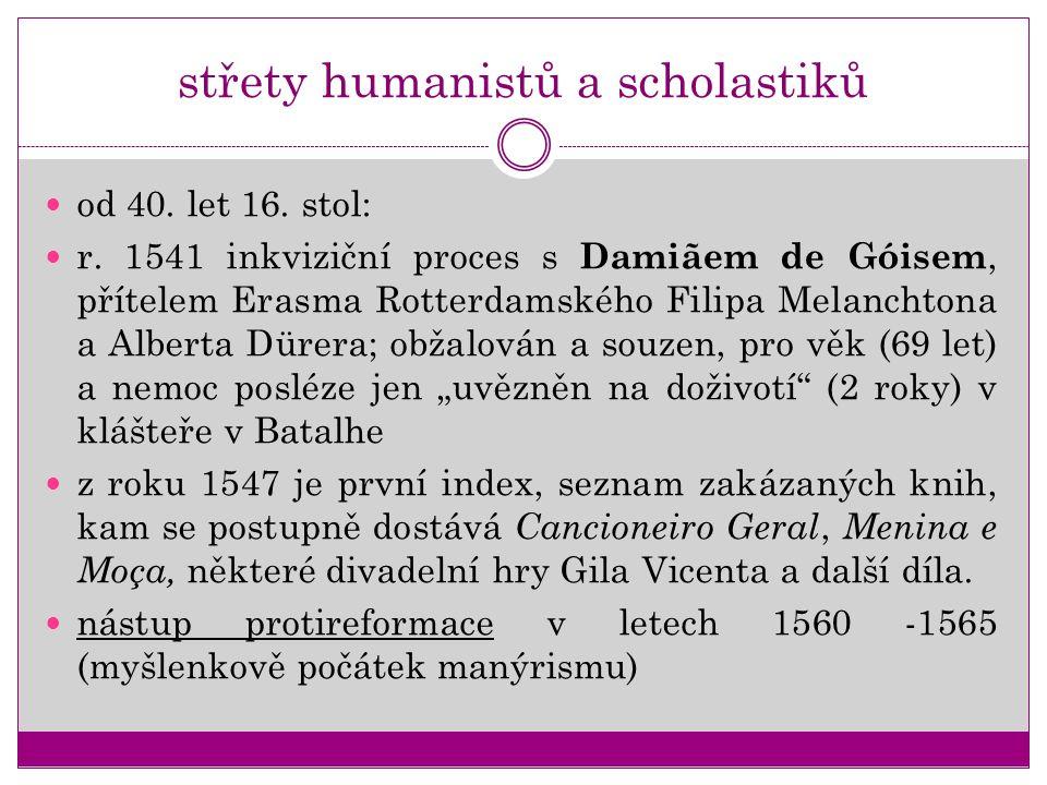střety humanistů a scholastiků od 40. let 16. stol: r. 1541 inkviziční proces s Damiãem de Góisem, přítelem Erasma Rotterdamského Filipa Melanchtona a