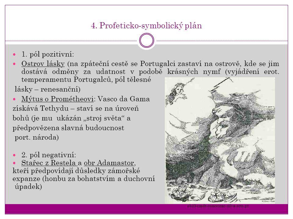 4. Profeticko-symbolický plán 1. pól pozitivní: Ostrov lásky (na zpáteční cestě se Portugalci zastaví na ostrově, kde se jim dostává odměny za udatnos