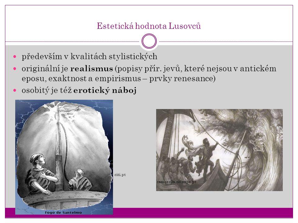 Estetická hodnota Lusovců především v kvalitách stylistických originální je realismus (popisy přír. jevů, které nejsou v antickém eposu, exaktnost a e