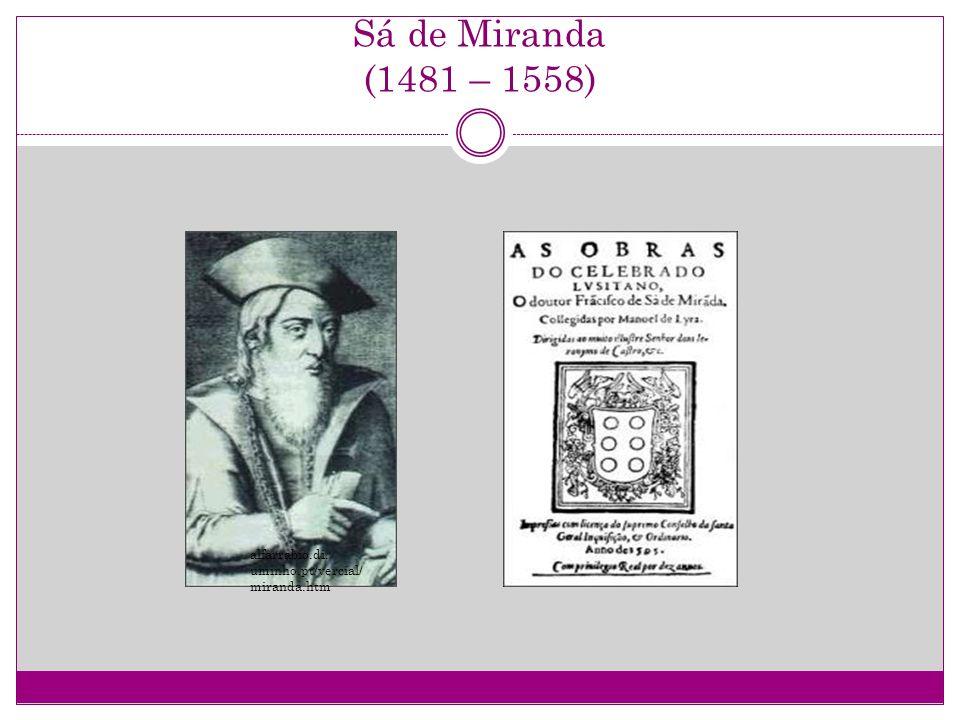 Sá de Miranda (1481 – 1558) alfarrabio.di. uminho.pt/vercial/ miranda.htm