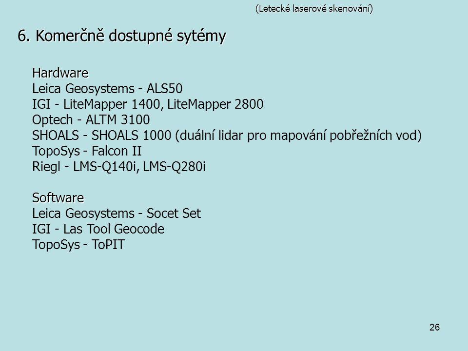 26 (Letecké laserové skenování) 6. Komerčně dostupné sytémy Hardware Leica Geosystems - ALS50 IGI - LiteMapper 1400, LiteMapper 2800 Optech - ALTM 310