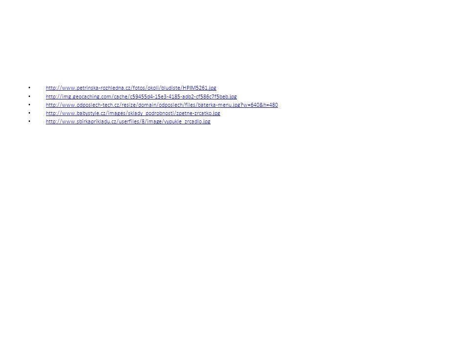 http://www.petrinska-rozhledna.cz/fotos/okoli/bludiste/HPIM5261.jpg http://img.geocaching.com/cache/c59455d4-15e3-4185-adb2-cf586c7f5beb.jpg http://www.odposlech-tech.cz/resize/domain/odposlech/files/baterka-menu.jpg?w=640&h=480 http://www.babystyle.cz/images/sklady_podrobnosti/zpetne-zrcatko.jpg http://www.sbirkaprikladu.cz/userfiles/8/image/vypukle_zrcadlo.jpg