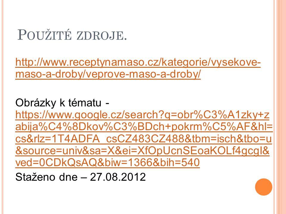 P OUŽITÉ ZDROJE. http://www.receptynamaso.cz/kategorie/vysekove- maso-a-droby/veprove-maso-a-droby/ Obrázky k tématu - https://www.google.cz/search?q=