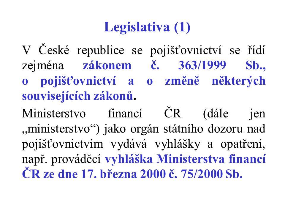 Legislativa (1) V České republice se pojišťovnictví se řídí zejména zákonem č. 363/1999 Sb., o pojišťovnictví a o změně některých souvisejících zákonů