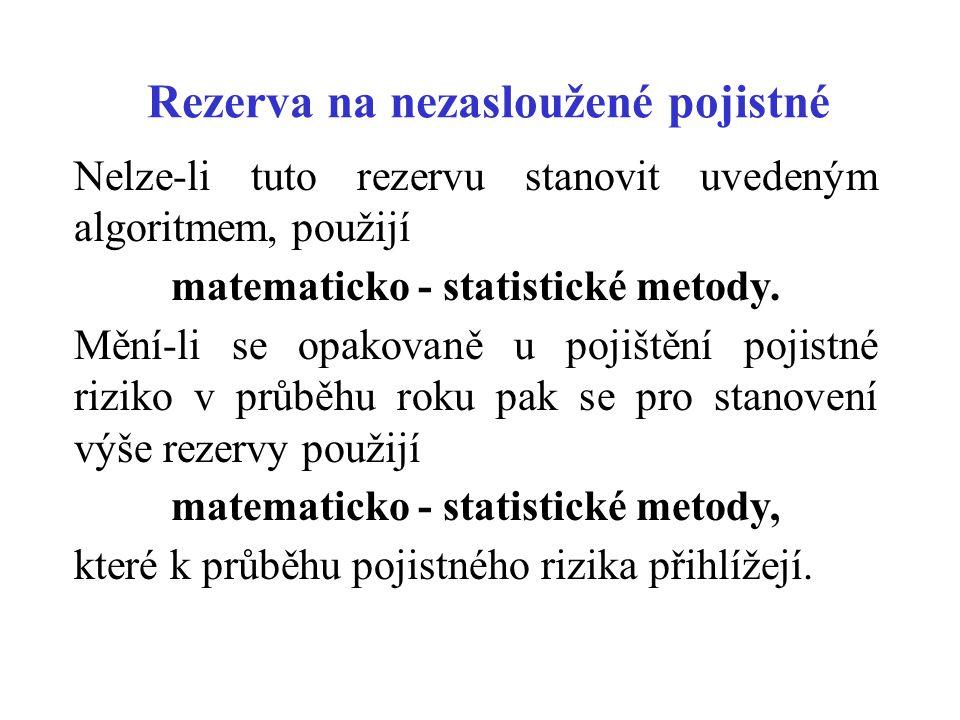 Rezerva na nezasloužené pojistné Nelze-li tuto rezervu stanovit uvedeným algoritmem, použijí matematicko - statistické metody. Mění-li se opakovaně u