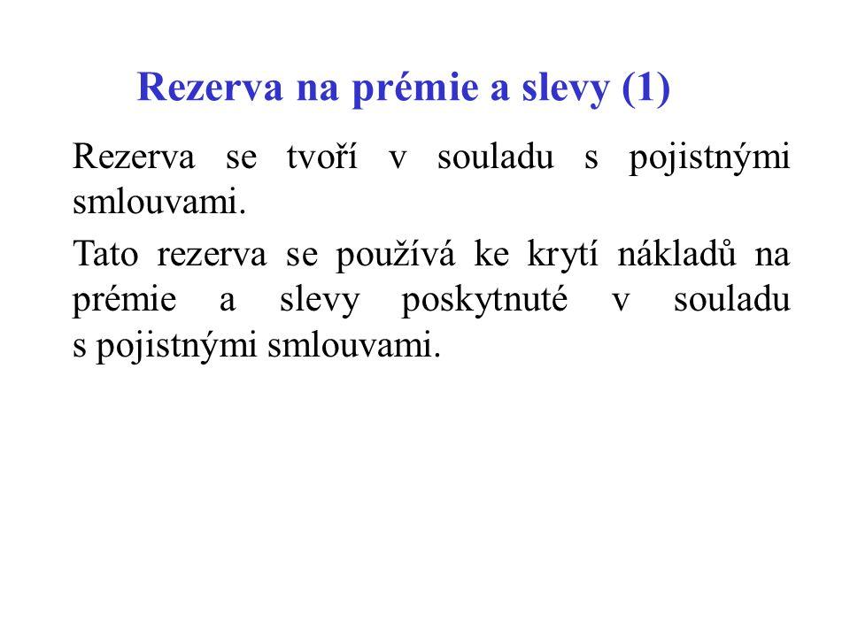 Rezerva na prémie a slevy (1) Rezerva se tvoří v souladu s pojistnými smlouvami. Tato rezerva se používá ke krytí nákladů na prémie a slevy poskytnuté