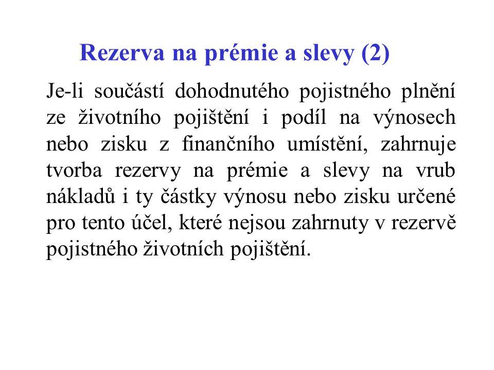 Rezerva na prémie a slevy (2) Je-li součástí dohodnutého pojistného plnění ze životního pojištění i podíl na výnosech nebo zisku z finančního umístění