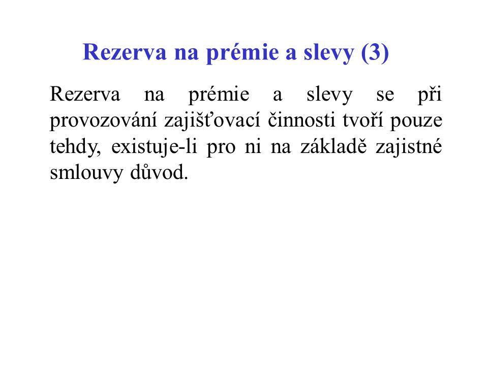 Rezerva na prémie a slevy (3) Rezerva na prémie a slevy se při provozování zajišťovací činnosti tvoří pouze tehdy, existuje-li pro ni na základě zajis