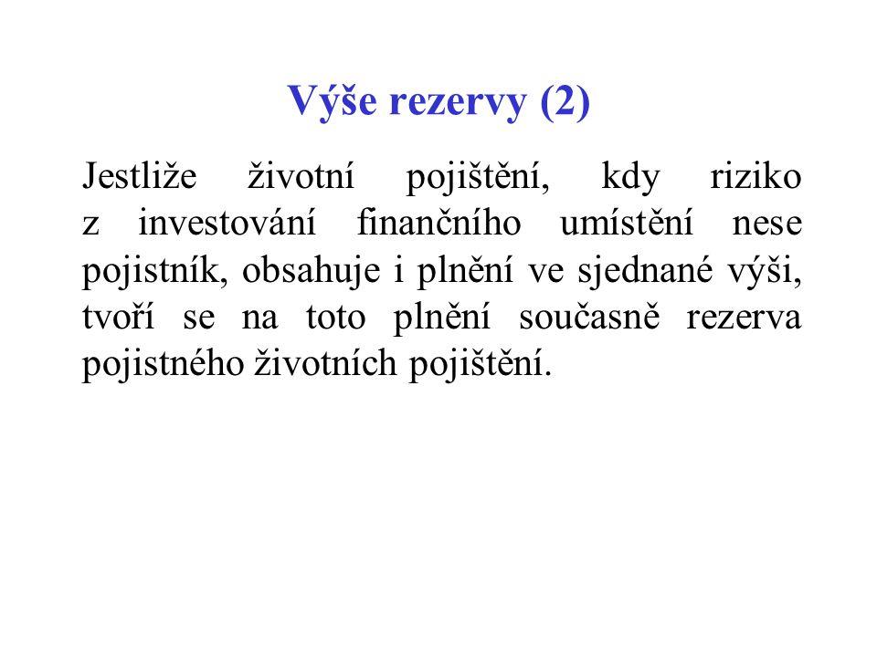 Výše rezervy (2) Jestliže životní pojištění, kdy riziko z investování finančního umístění nese pojistník, obsahuje i plnění ve sjednané výši, tvoří se