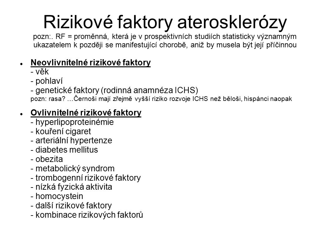 Rizikové faktory aterosklerózy pozn:. RF = proměnná, která je v prospektivních studiích statisticky významným ukazatelem k později se manifestující ch