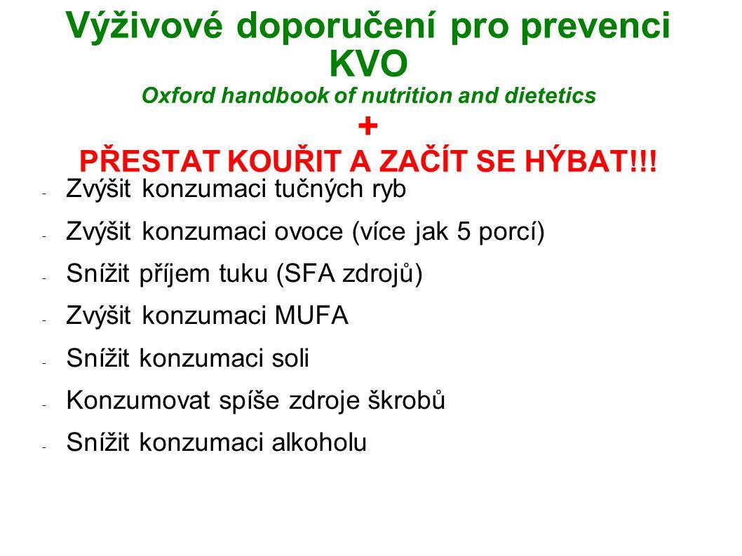 Výživové doporučení pro prevenci KVO Oxford handbook of nutrition and dietetics + PŘESTAT KOUŘIT A ZAČÍT SE HÝBAT!!! - Zvýšit konzumaci tučných ryb -