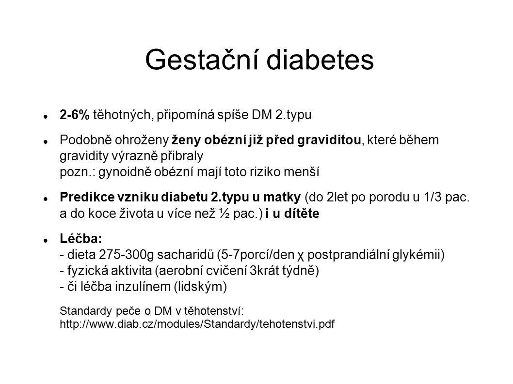 Gestační diabetes 2-6% těhotných, připomíná spíše DM 2.typu Podobně ohroženy ženy obézní již před graviditou, které během gravidity výrazně přibraly p