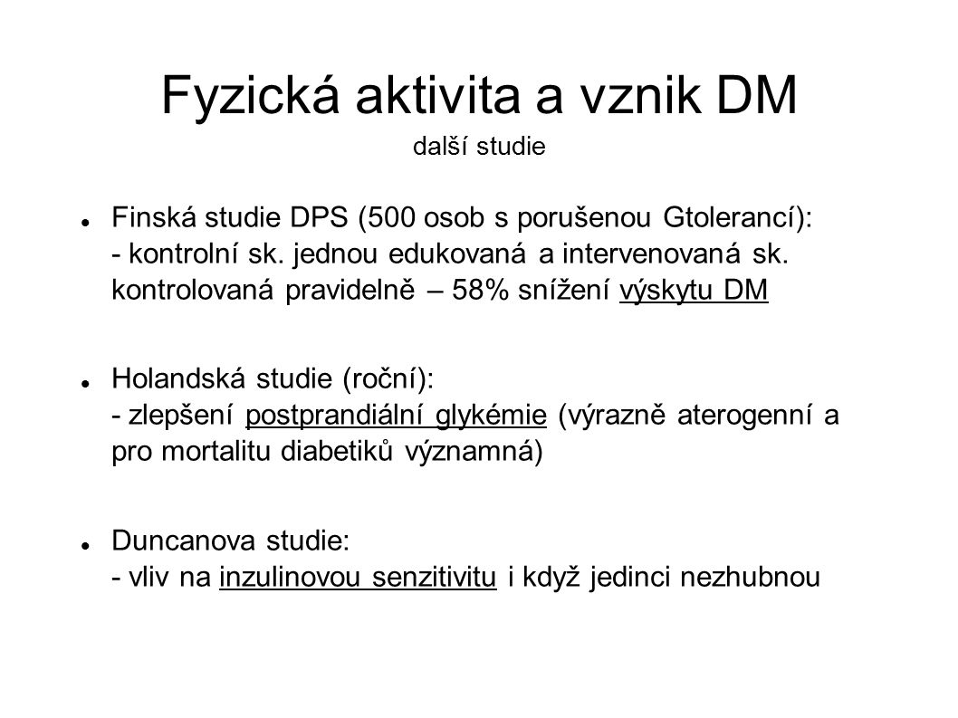 Fyzická aktivita a vznik DM další studie Finská studie DPS (500 osob s porušenou Gtolerancí): - kontrolní sk. jednou edukovaná a intervenovaná sk. kon