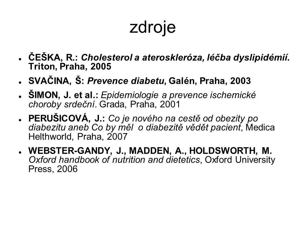 zdroje ČEŠKA, R.: Cholesterol a ateroskleróza, léčba dyslipidémií. Triton, Praha, 2005 SVAČINA, Š: Prevence diabetu, Galén, Praha, 2003 ŠIMON, J. et a