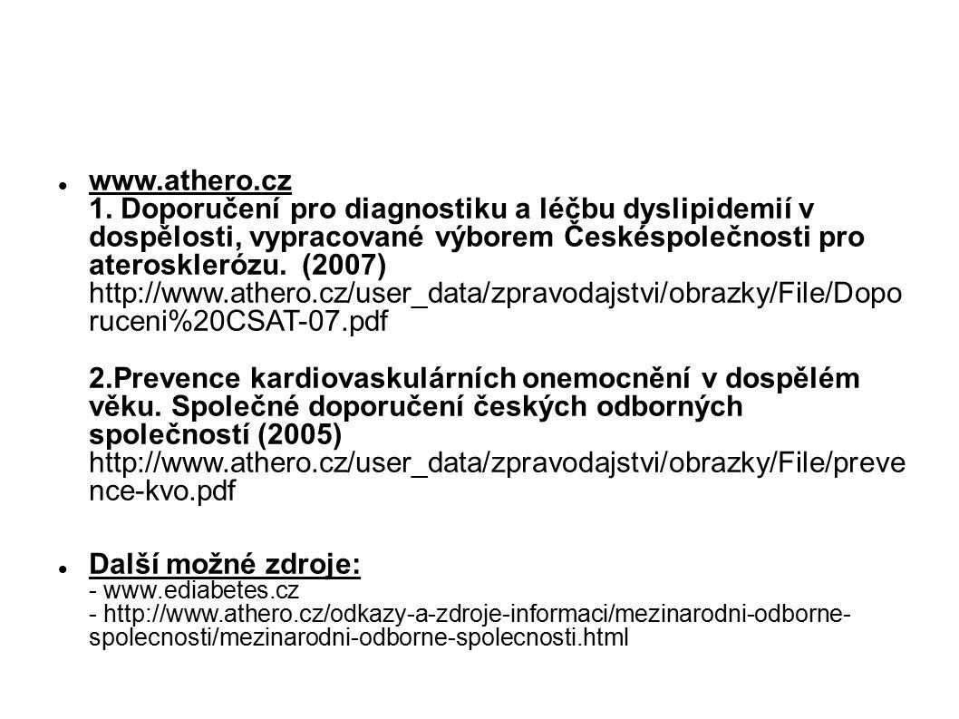 www.athero.cz 1. Doporučení pro diagnostiku a léčbu dyslipidemií v dospělosti, vypracované výborem Českéspolečnosti pro aterosklerózu. (2007) http://w
