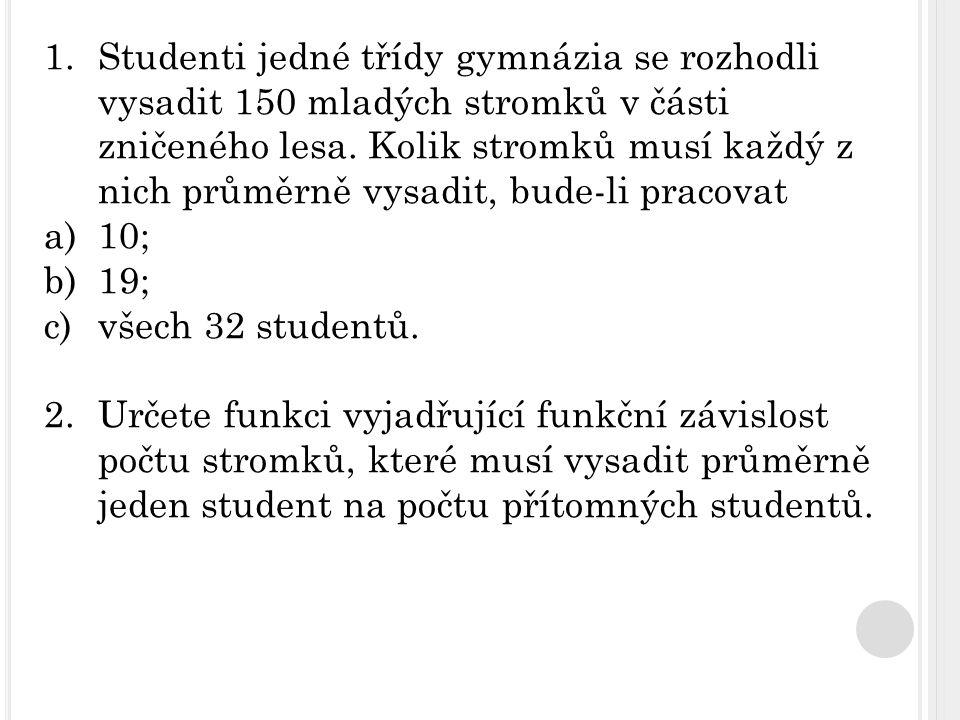 1.Řešení a) počet stromků ……………………………..… 150 počet studentů ……………………….……… 10 počet stromků na jednoho studenta ……….