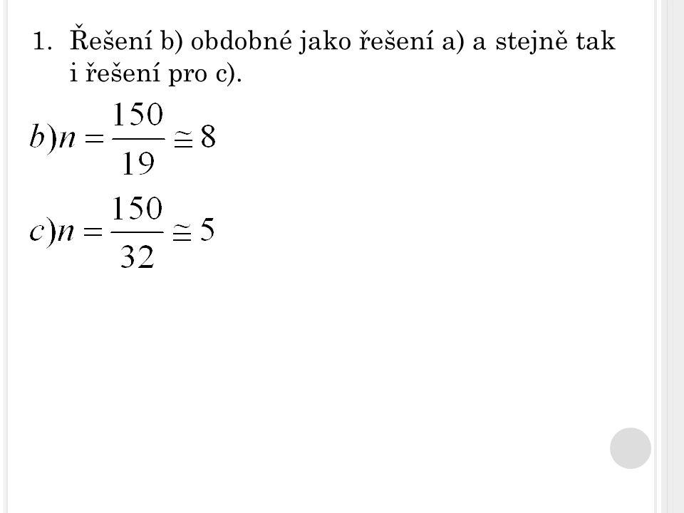 1.Řešení b) obdobné jako řešení a) a stejně tak i řešení pro c).
