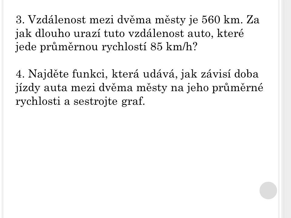 3. Vzdálenost mezi dvěma městy je 560 km.