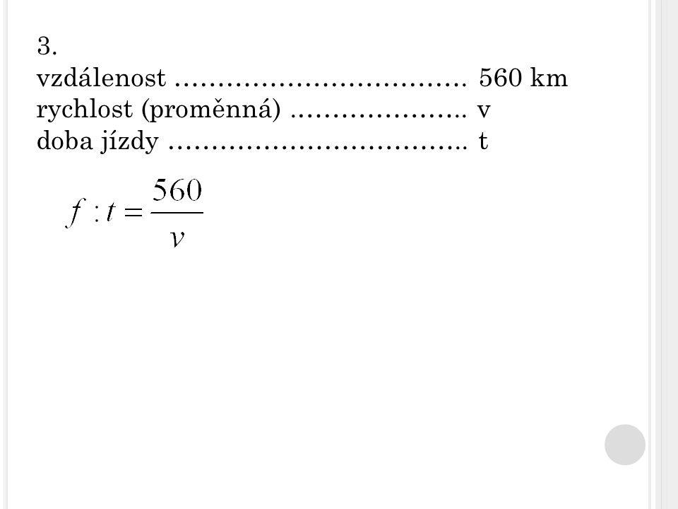 3. vzdálenost ……………………………. 560 km rychlost (proměnná).……………….. v doba jízdy …………………………….. t
