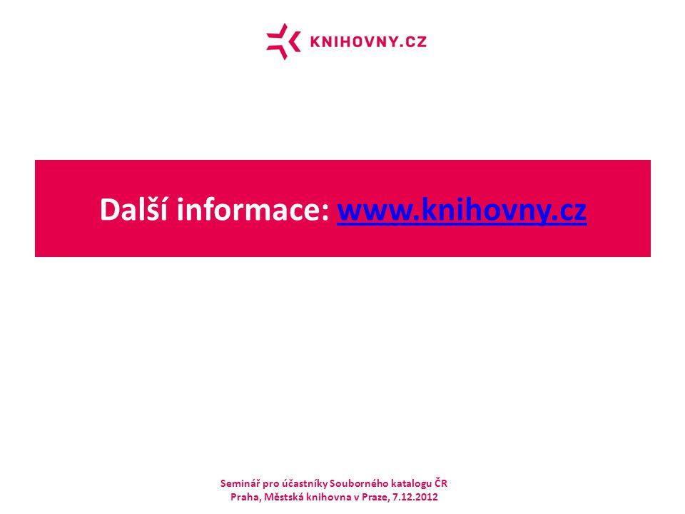 Další informace: www.knihovny.czwww.knihovny.cz Seminář pro účastníky Souborného katalogu ČR Praha, Městská knihovna v Praze, 7.12.2012