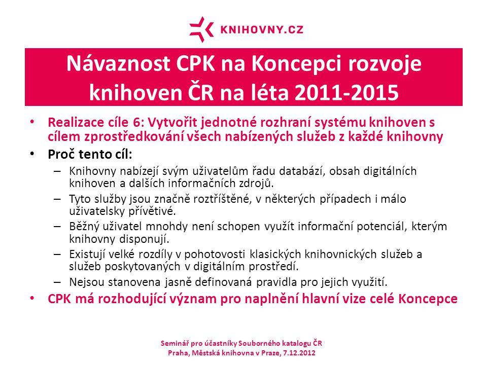 Návaznost CPK na Koncepci rozvoje knihoven ČR na léta 2011-2015 Realizace cíle 6: Vytvořit jednotné rozhraní systému knihoven s cílem zprostředkování