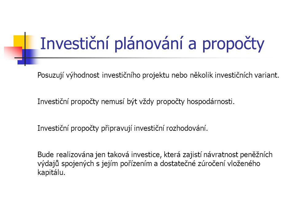 Investiční plánování a propočty Posuzují výhodnost investičního projektu nebo několik investičních variant. Investiční propočty nemusí být vždy propoč