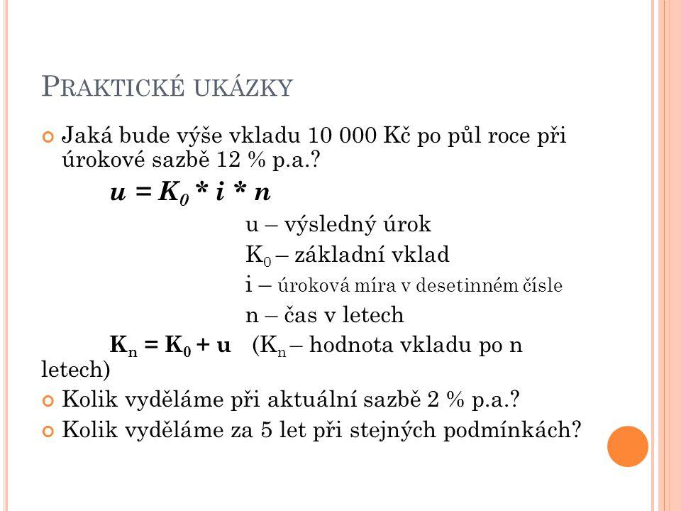 P RAKTICKÉ UKÁZKY Jaká bude výše vkladu 10 000 Kč po půl roce při úrokové sazbě 12 % p.a..