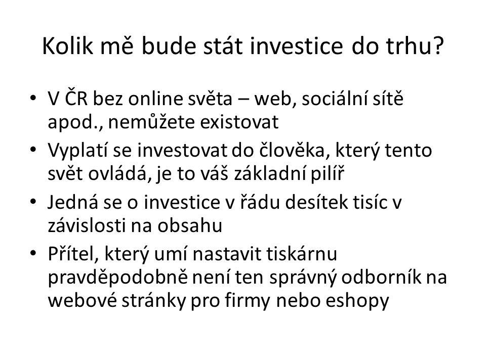 Kolik mě bude stát investice do trhu? V ČR bez online světa – web, sociální sítě apod., nemůžete existovat Vyplatí se investovat do člověka, který ten