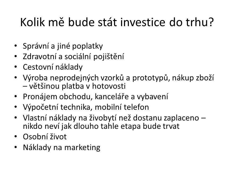 Kolik mě bude stát investice do trhu? Správní a jiné poplatky Zdravotní a sociální pojištění Cestovní náklady Výroba neprodejných vzorků a prototypů,