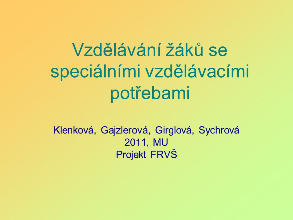 Vzdělávání žáků se speciálními vzdělávacími potřebami Klenková, Gajzlerová, Girglová, Sychrová 2011, MU Projekt FRVŠ