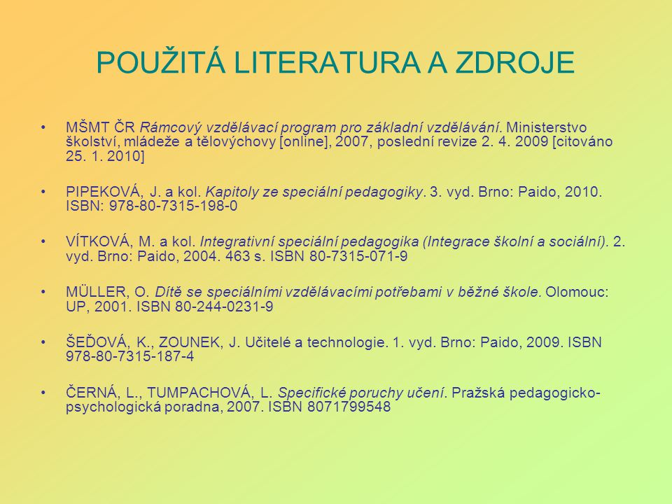 POUŽITÁ LITERATURA A ZDROJE MŠMT ČR Rámcový vzdělávací program pro základní vzdělávání. Ministerstvo školství, mládeže a tělovýchovy [online], 2007, p