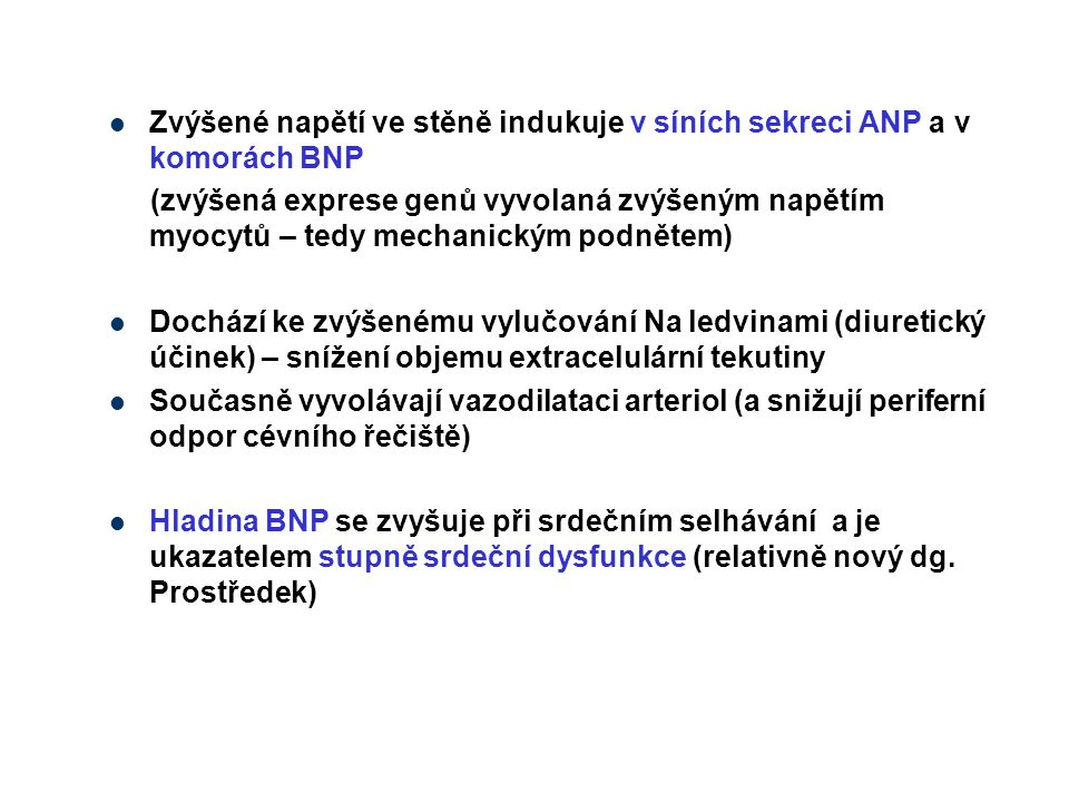 Zvýšené napětí ve stěně indukuje v síních sekreci ANP a v komorách BNP (zvýšená exprese genů vyvolaná zvýšeným napětím myocytů – tedy mechanickým podn