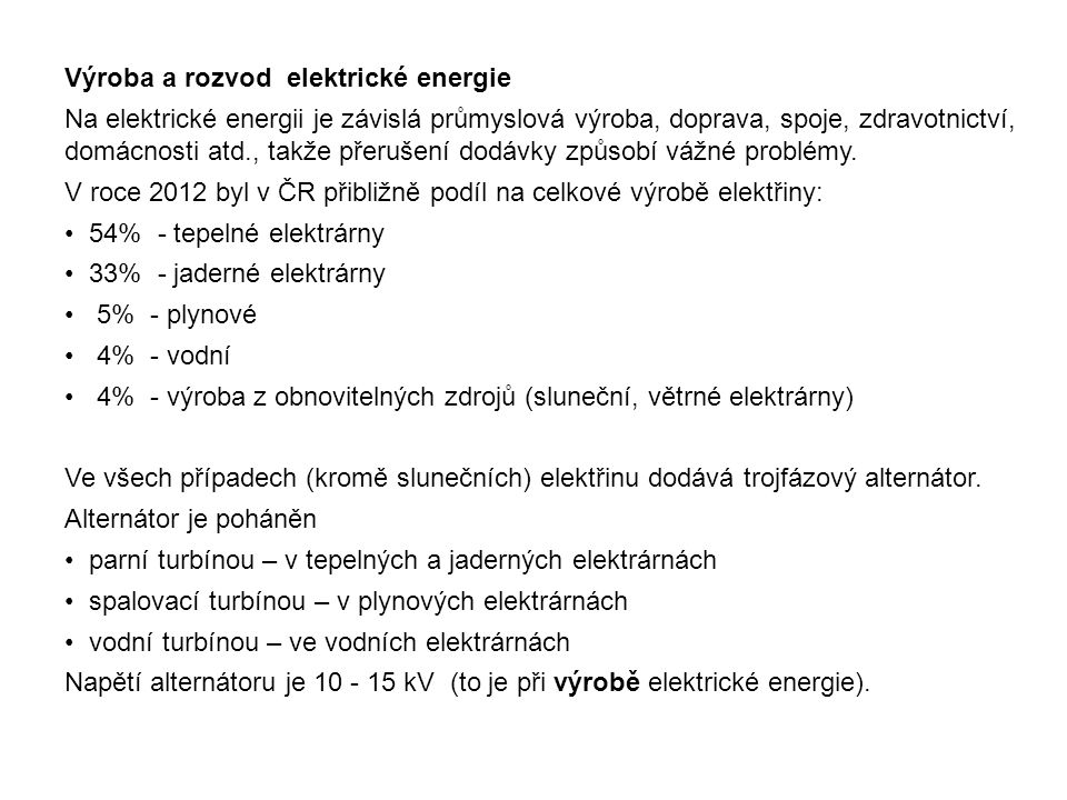 Výroba a rozvod elektrické energie Na elektrické energii je závislá průmyslová výroba, doprava, spoje, zdravotnictví, domácnosti atd., takže přerušení