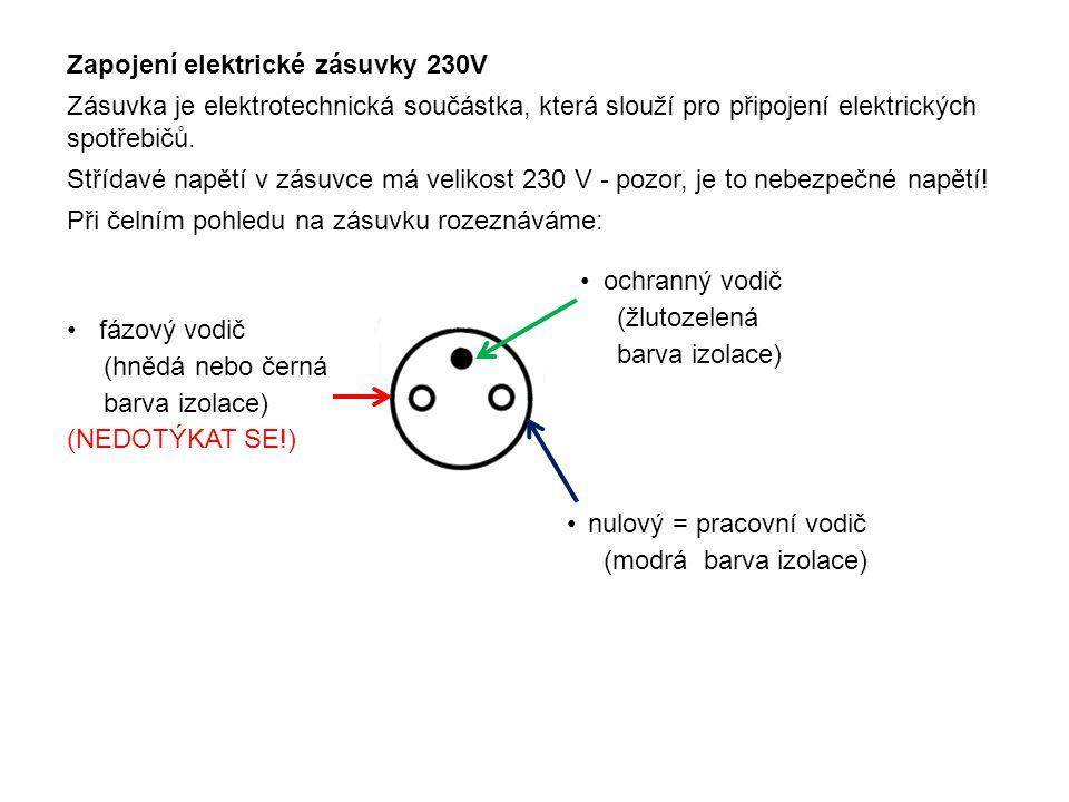Zapojení elektrické zásuvky 230V Zásuvka je elektrotechnická součástka, která slouží pro připojení elektrických spotřebičů. Střídavé napětí v zásuvce