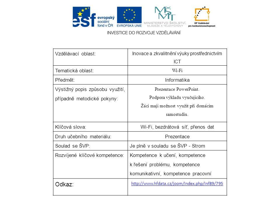 Vzdělávací oblast: Inovace a zkvalitnění výuky prostřednictvím ICT Tematická oblast: Wi-Fi Předmět:Informatika Výstižný popis způsobu využití, případn