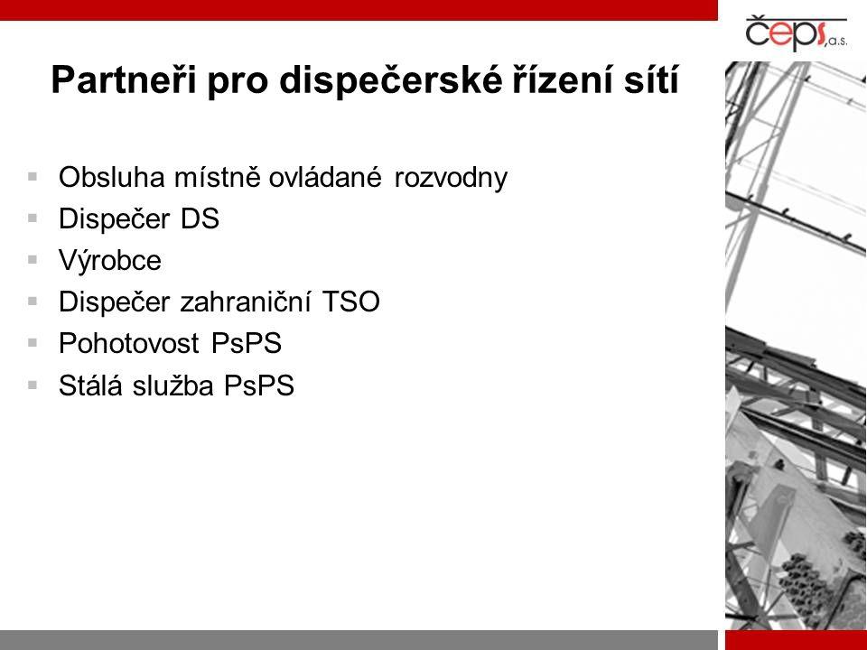Partneři pro dispečerské řízení sítí  Obsluha místně ovládané rozvodny  Dispečer DS  Výrobce  Dispečer zahraniční TSO  Pohotovost PsPS  Stálá sl