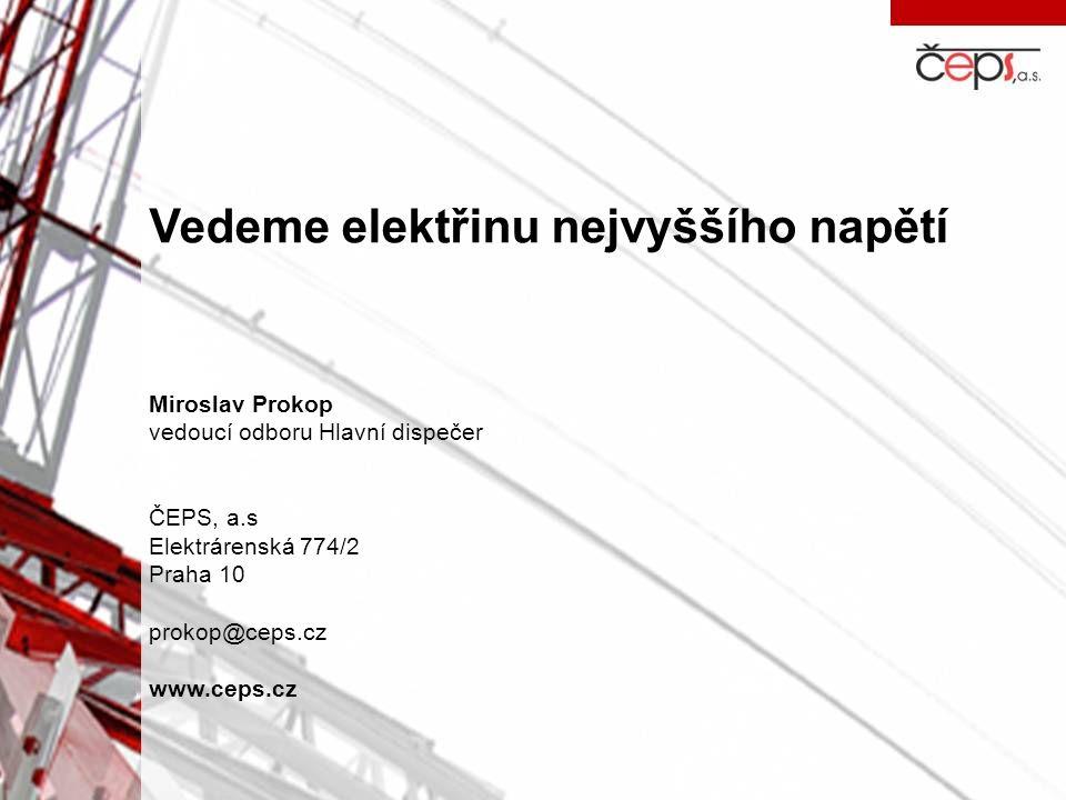 Vedeme elektřinu nejvyššího napětí Miroslav Prokop vedoucí odboru Hlavní dispečer ČEPS, a.s Elektrárenská 774/2 Praha 10 prokop@ceps.cz www.ceps.cz