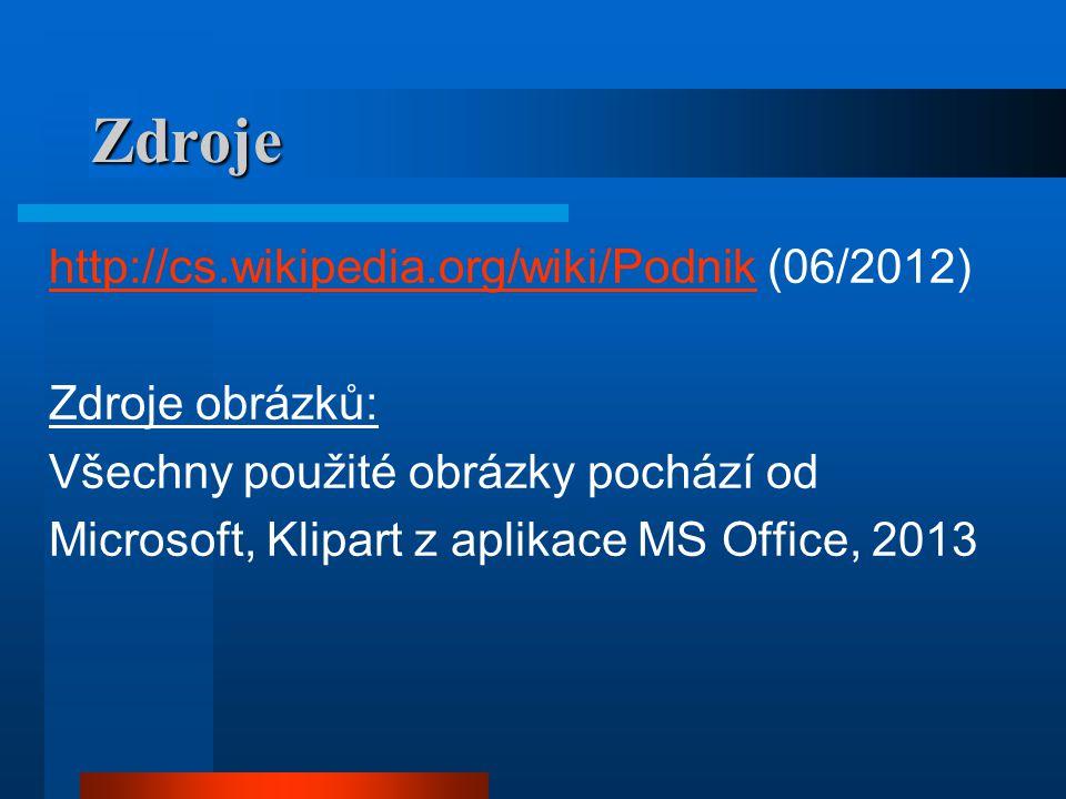 Zdroje http://cs.wikipedia.org/wiki/Podnikhttp://cs.wikipedia.org/wiki/Podnik (06/2012) Zdroje obrázků: Všechny použité obrázky pochází od Microsoft, Klipart z aplikace MS Office, 2013