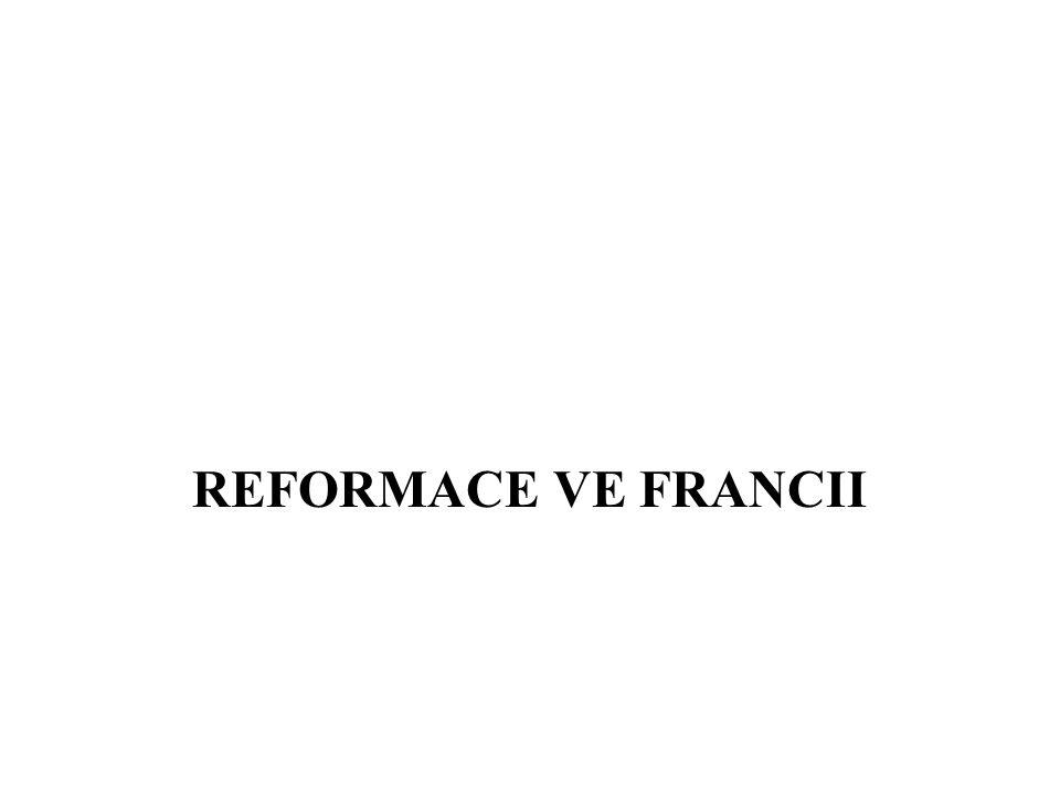 švýcarský reformátor Jan Kalvín = jeho stoupenci – kalvinisté ve FR se kalvinistům říkalo hugenoti => náboženské války mezi hugenoty a katolíky situaci měla vyřešit svatba katolické princezny Markéty z Valois s vůdcem hugenotů Jindřichem Navarrským = > bartolomějská noc (1572) 1589 na francouzský trůn nastupuje Jindřich Navarrský jako Jindřich IV.