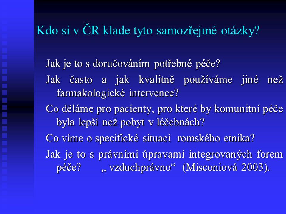 Kdo si v ČR klade tyto samozřejmé otázky? Jak je to s doručováním potřebné péče? Jak často a jak kvalitně používáme jiné než farmakologické intervence